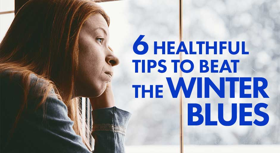 6 Healthful Tips To Beat The Winter Blues