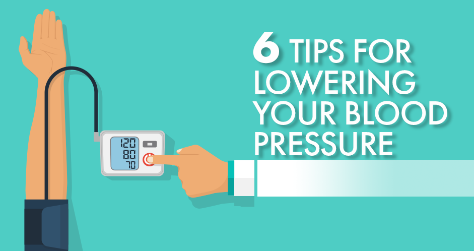 6 Tips for Lowering Your Blood Pressure