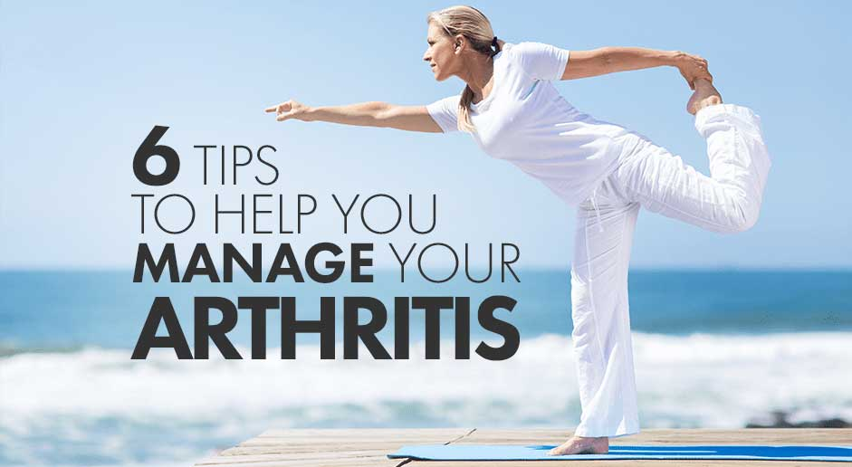 6 Tips to Help You Manage Your Arthritis