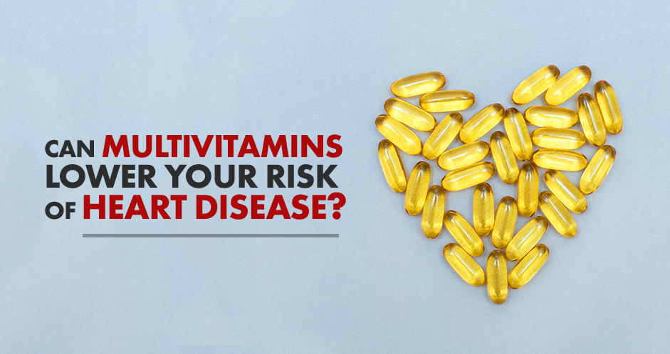 Can Multivitamins Lower Your Risk of Heart Disease?