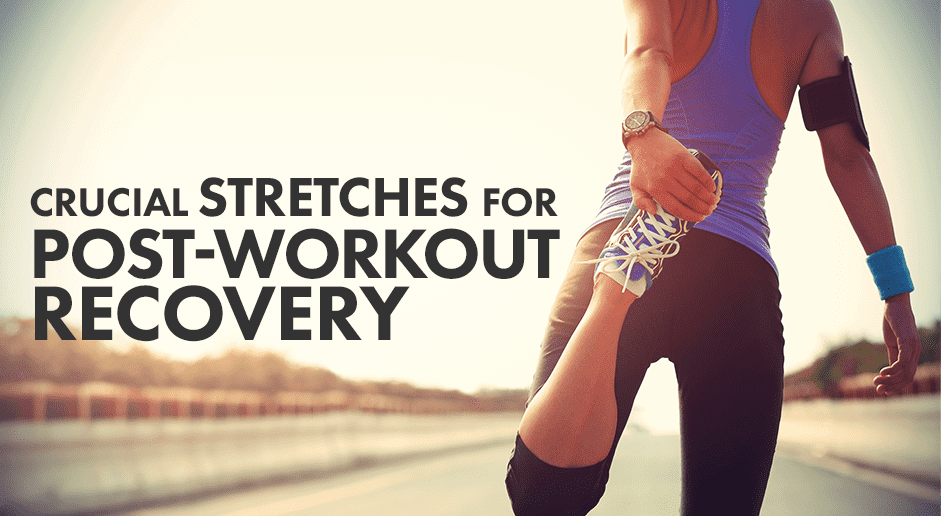Crucial Stretches for Post-Workout Recovery