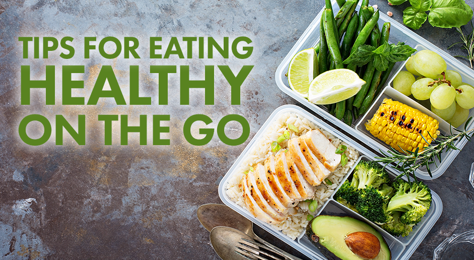 Tips For Eating Healthy On The Go