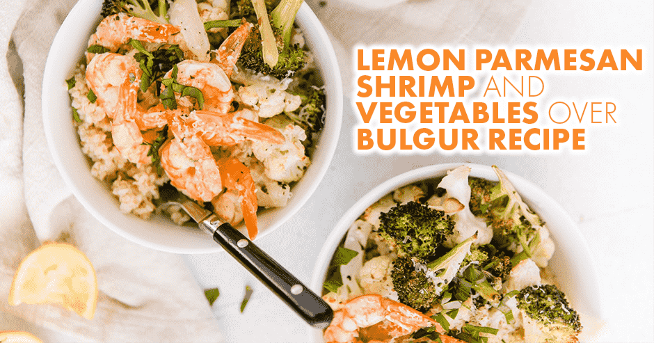 Lemon Parmesan Shrimp and Vegetables over Bulgur Recipe
