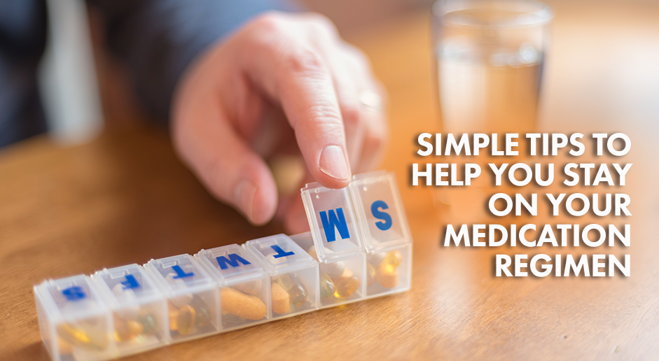 6 Simple tips to help you stay on your medication regimen