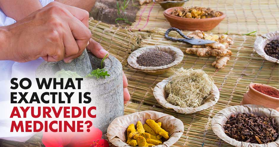 So What Exactly is Ayurvedic Medicine?