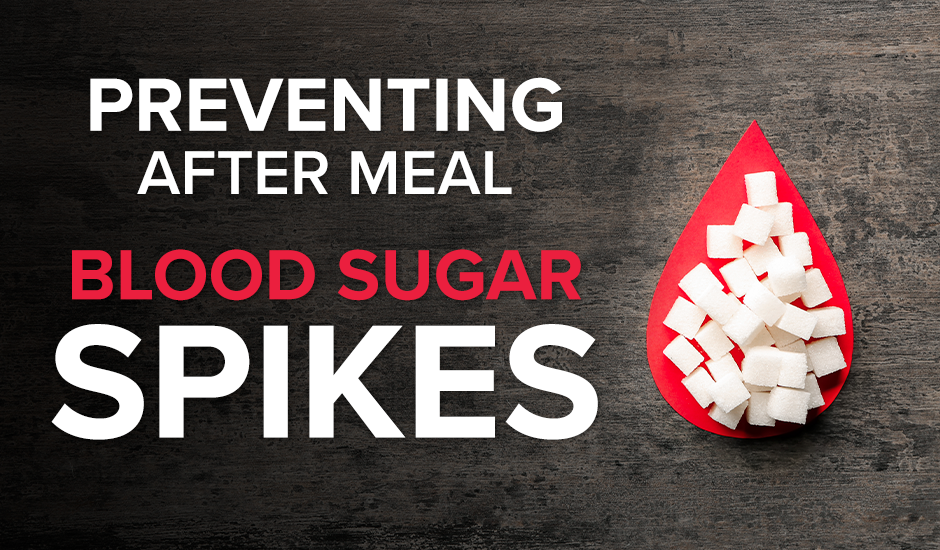 Preventing After Meal Blood Sugar Spikes