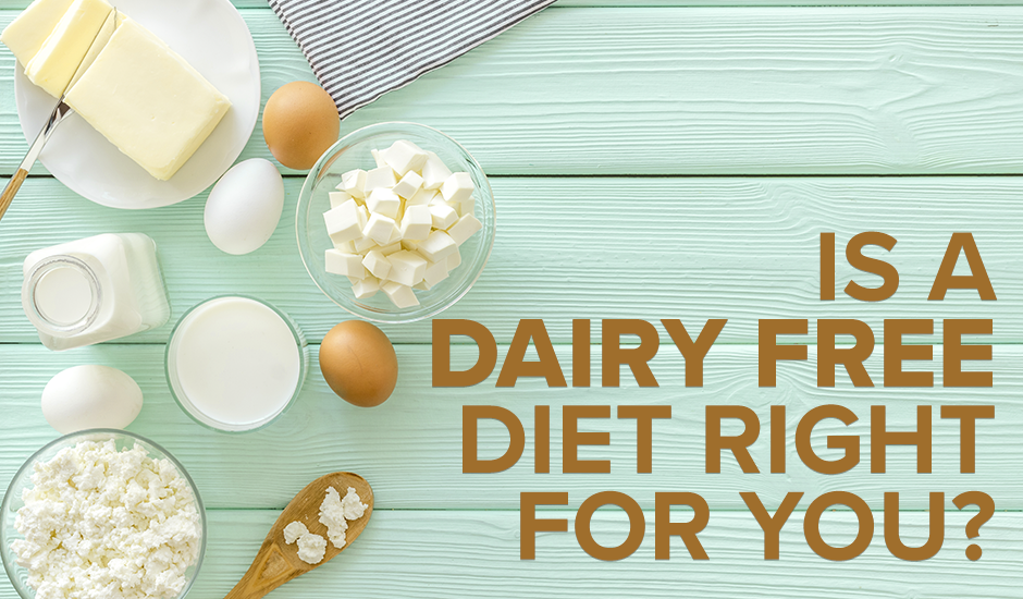 Is a Dairy Free Diet Right for You?