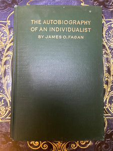 Autobiography Of An Individualist by James O. Fagan. 1912 (First Edition)