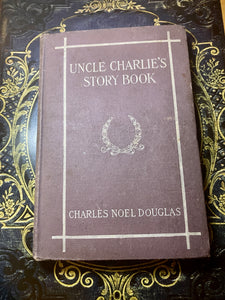Uncle Charlie's Story Book By Charles Noel Douglas, Signed By The Author, 1913 (First Edition)