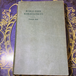 Menlo Park Reminiscences by Francis Jehl Lab Assistant of Thomas Edison, 1936