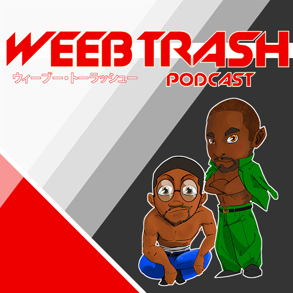 WeebTrash Podcast|Episode 12|Weird Black Shigechi