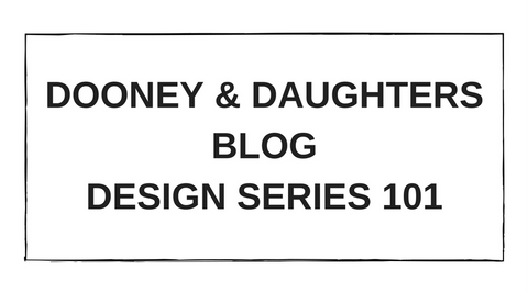 Dooney & Daughters Blog - Design Series 101