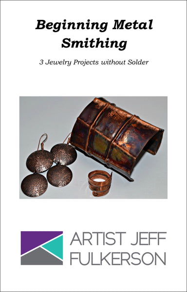 Beginning Metal Smithing: 3 Jewelry Projects without Solder