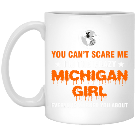 15,You Cant Scare Me I_m Crazy Michigan Girl Everyone White Mug