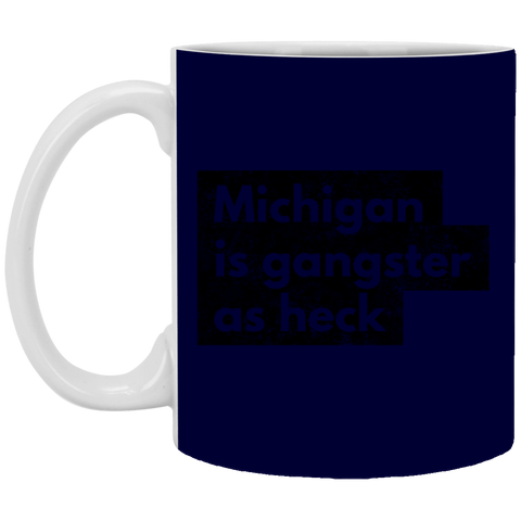 4,Funny Michigan Is Gangster As Heck LDS Mormon White Mug