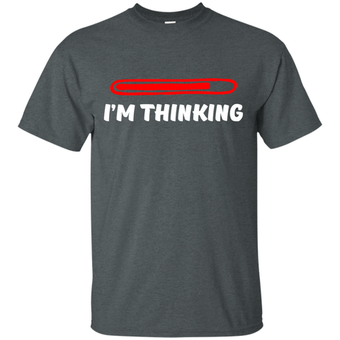 I'm Thinking - G200 Gildan Ultra Cotton T-Shirt