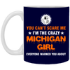 Image of 15,You Cant Scare Me I_m Crazy Michigan Girl Everyone White Mug