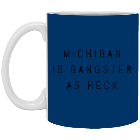 8,Funny Michigan Is Gangster As Heck LDS Mormon White Mug