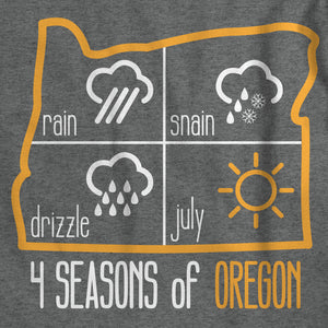"4 Seasons of Oregon T-Shirt - ""rain; snain; drizzle; july"""