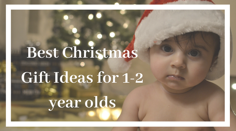 5 Best Christmas Gift Ideas for 1-2 Year Olds In 2019