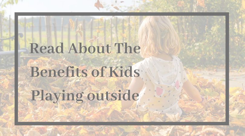 Read About The Benefits of Kids Playing Outside!