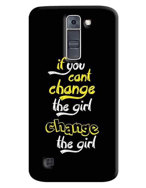 If you can't Change the girl change the girl LG K7 Mobile Cover