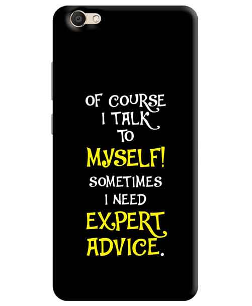 Of course I talk to myself sometimes i need Expert Advice Vivo V5s Mobile Cover