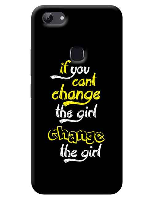 If you can't Change the girl change the girl Back Cover for Vivo Y81