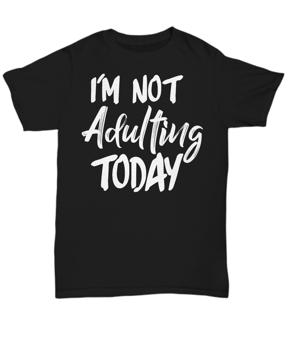 Very best I'm not adulting today T-shirt - HomeFamilyBlessing LJ36