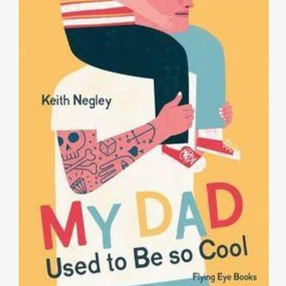 My Dad Used to be So Cool Book by Keith Negley