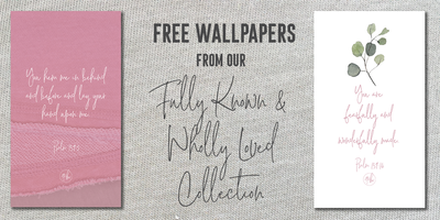 Free download: Fully Known and Wholly Loved wallpapers
