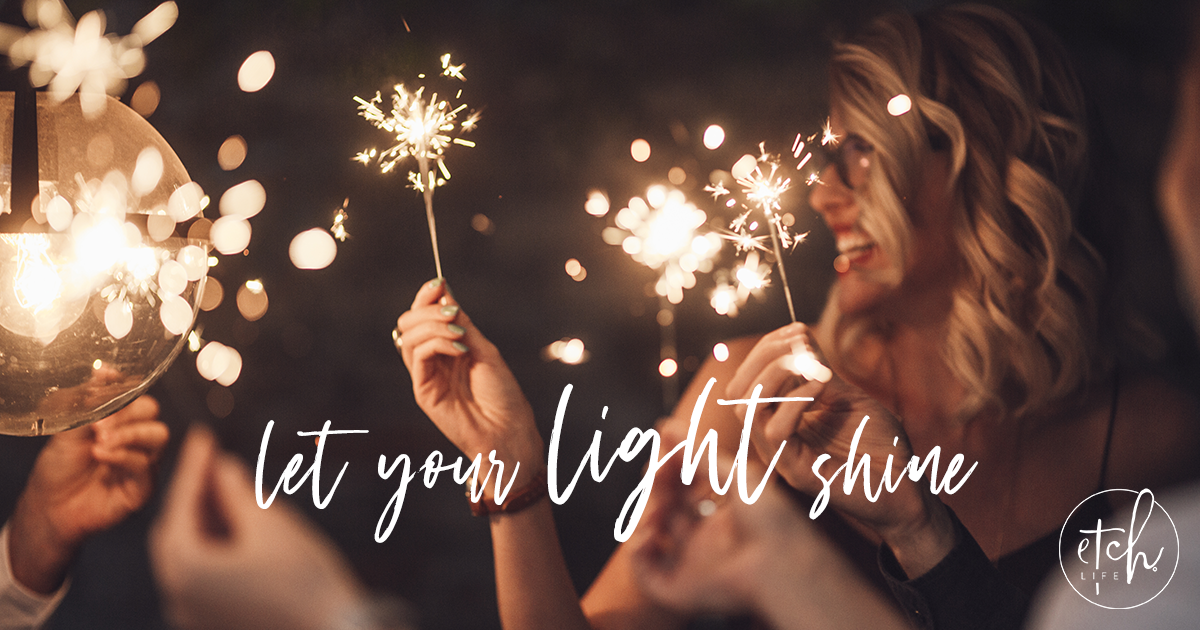 Let Your Light Shine // EtchLife