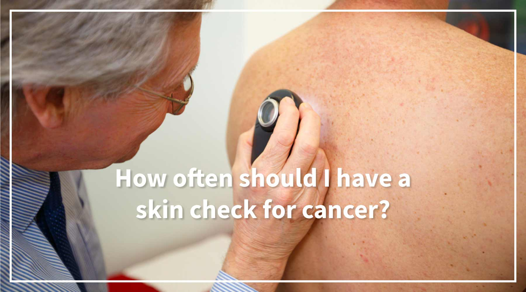 How often should I have a skin check for cancer?