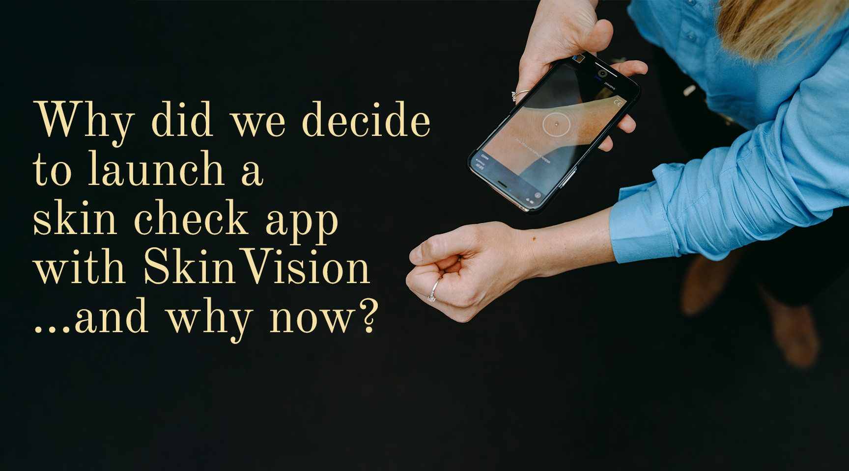 Why did we decide to launch a skin check app with SkinVision and why now?
