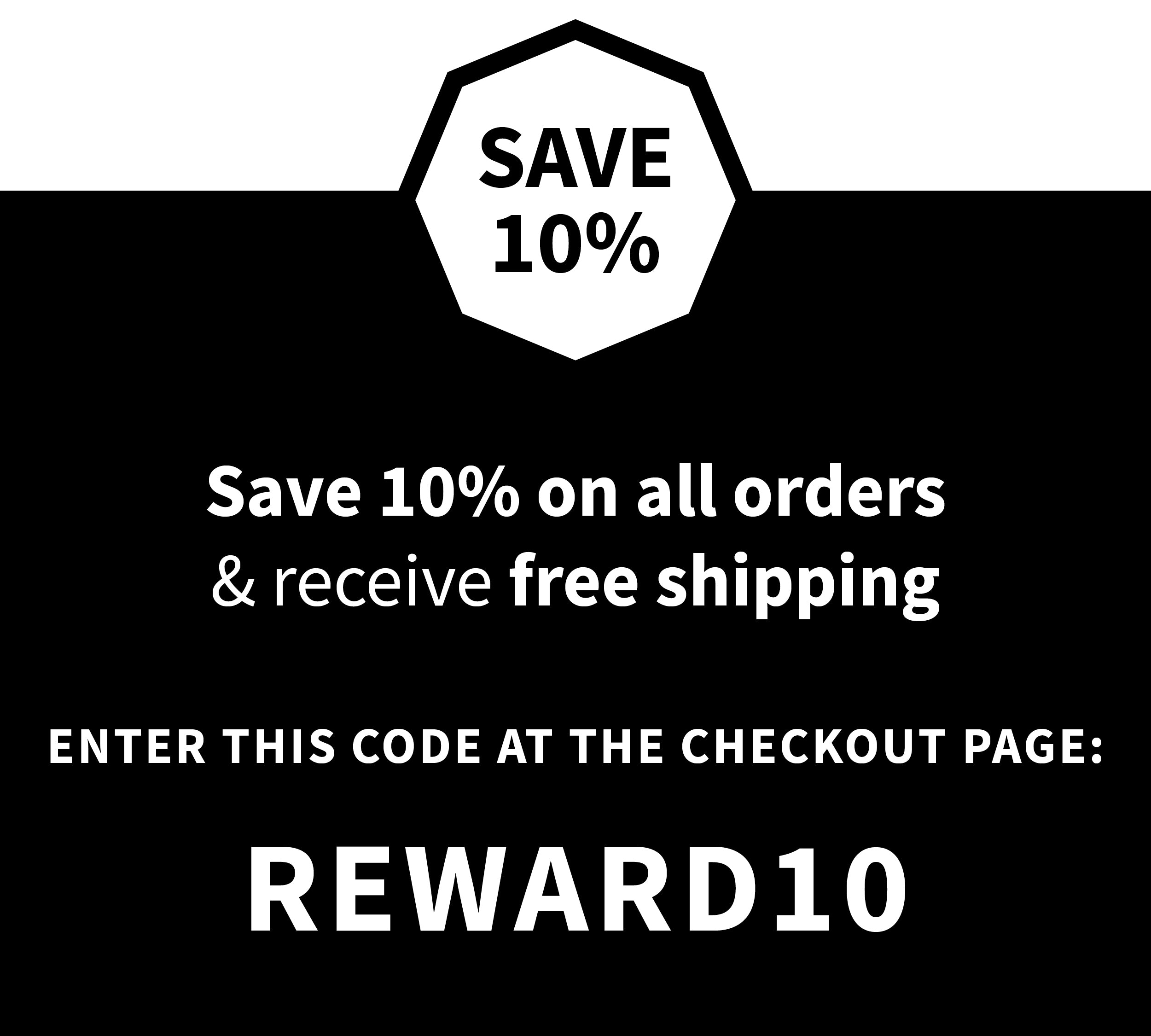 Save 10% & receive free shipping*  on all orders Insert the COUPON code DISCOUNT10 at the checkout page