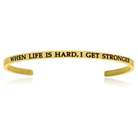 Yellow Stainless Steel When Life Is Hard, I Get Stronger Cuff Bracelet
