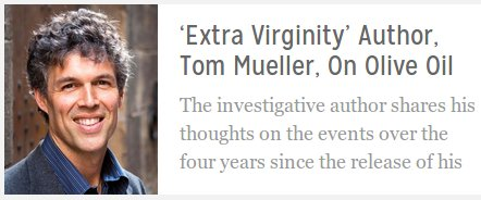 Extra Virginity Author, Tom Mueller, on Olive Oil