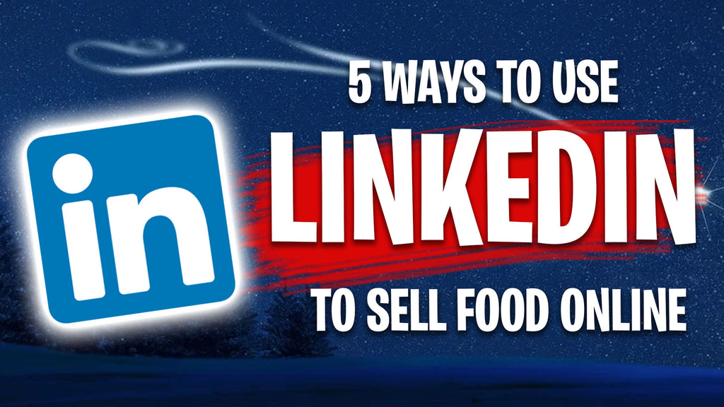 5 Ways to Sell Food on Linkedin