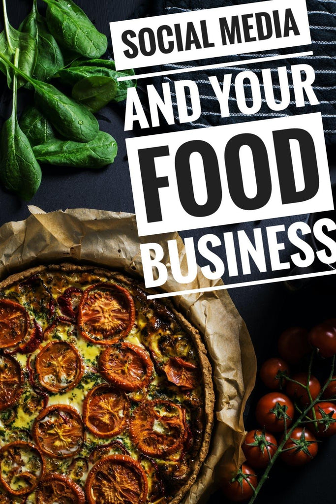 How to Start a Food Business series: MAKE Social Media Work for YOU!