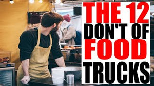 How to start a Food Truck Series: 12 Dont's Of the Foodtruck business