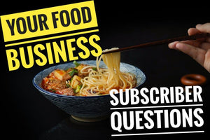 How to start a food business series Subsriber Questions