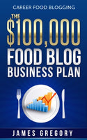 Career Food Blogging: The $100,000 Food Blog Business Plan