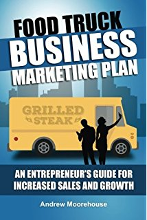 Food Truck Business Marketing Plan - An Entrepreneur's Guide for Increased Sales and Growth (Food Truck Startup) (Volume 7)