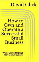 How to Own and Operate a Successful Small Business: What I Learned From 35 Years in Small Business