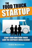 The Food Truck Startup: Start Your Own Food Truck - Leave the Corporate World Behind (Food Truck Startup Series) 1st Edition
