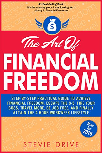 "The Art of Financial Freedom: A No-BS, Step-by-Step, Newbie-Friendly Guide to Transition From Your Dead End Job And Join Others Living A Freedom-Centric Laptop Lifestyle: Simple ""A-to-Z"" Blueprint"