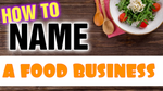 How to Name a Business [ Naming a Food Business ] or Any Business in 30 Seconds