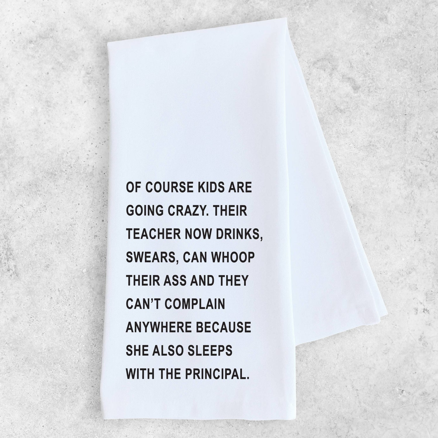 Of Course Kids Are Going Crazy, Their Teacher - Tea Towel