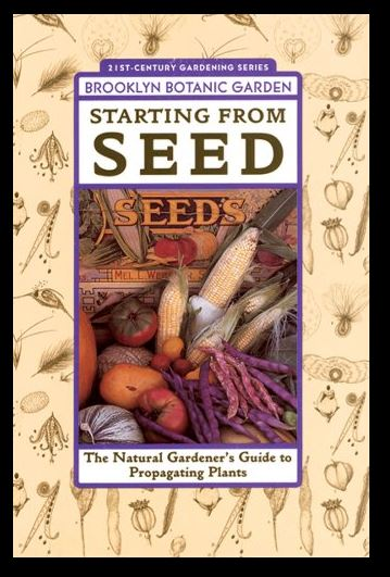 Starting From Seed: The Natural Gardener's Guide to Propagating Plants