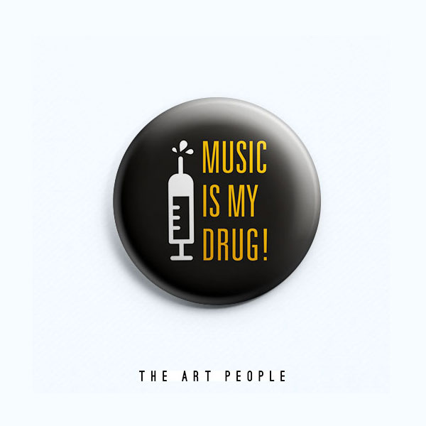 Music is my Drug Badge